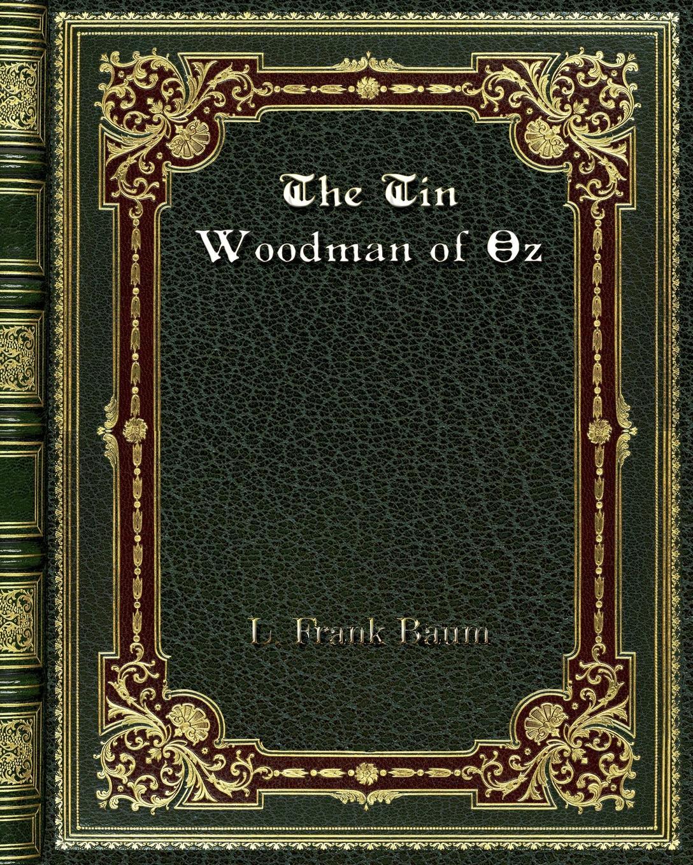 L. Frank Baum The Tin Woodman of Oz l frank baum mother goose in prose