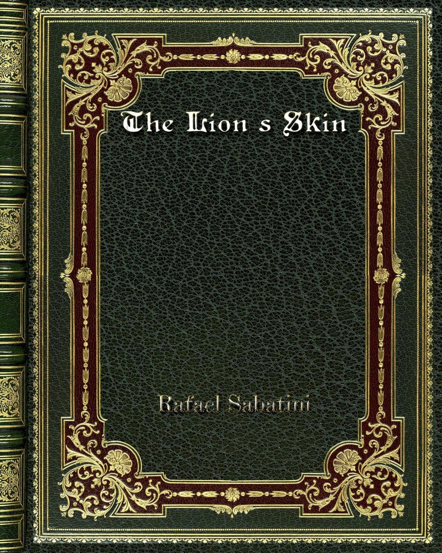 Rafael Sabatini The Lion's Skin недорго, оригинальная цена