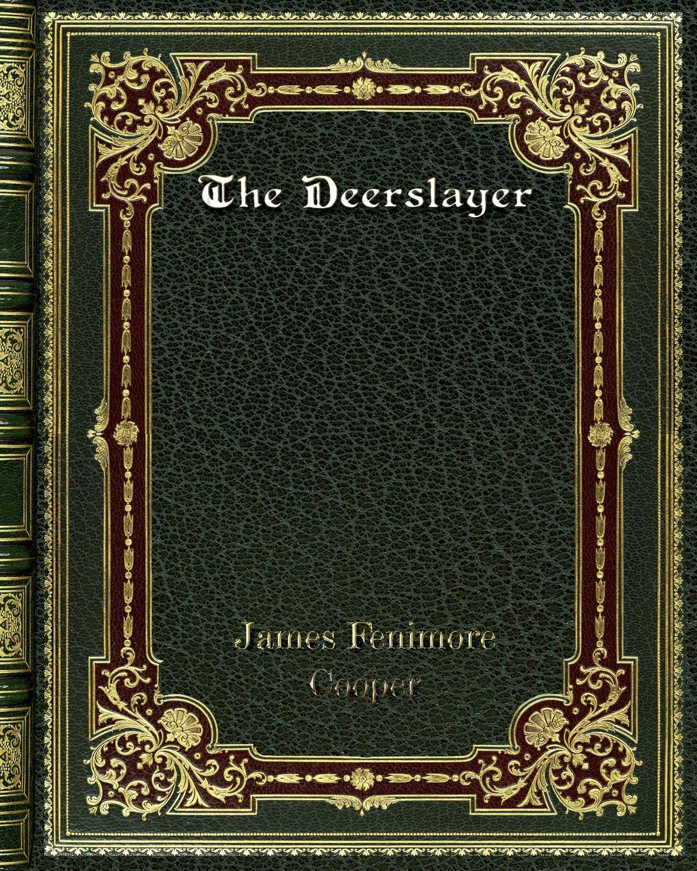 лучшая цена James Fenimore Cooper The Deerslayer