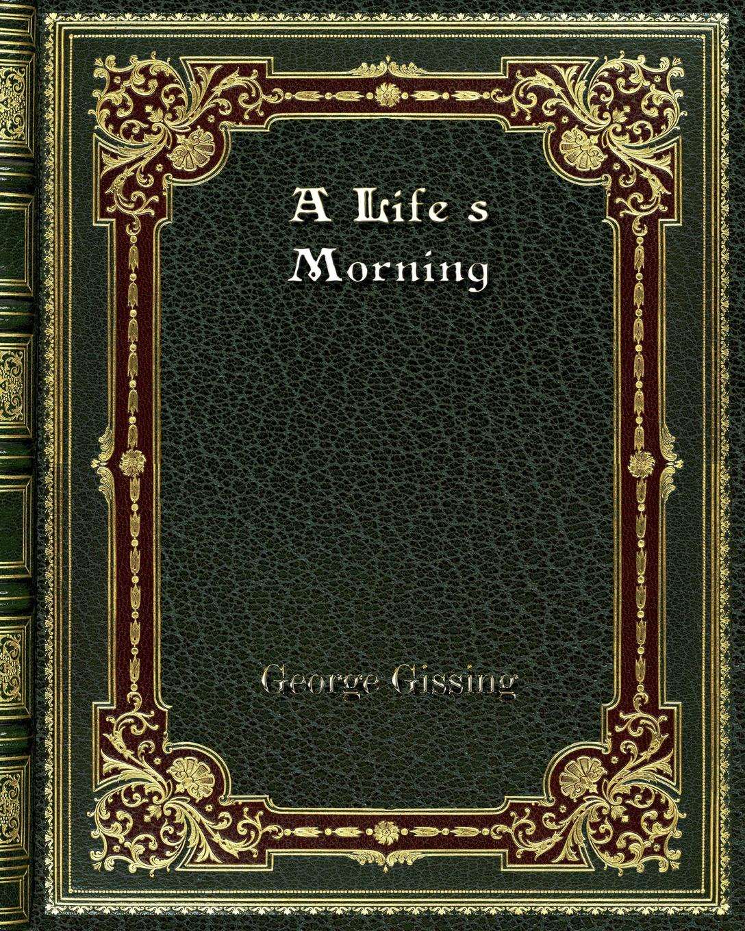 Gissing George A Life's Morning shirley jump married by morning