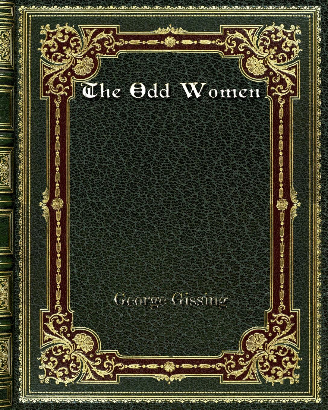 Gissing George The Odd Women gissing george born in exile