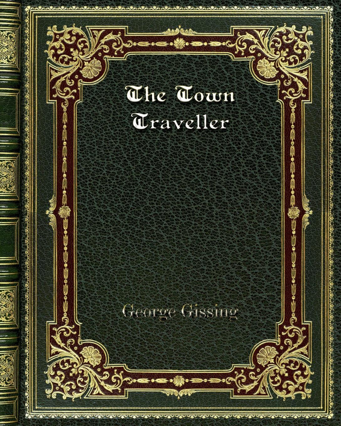Gissing George The Town Traveller gissing george born in exile