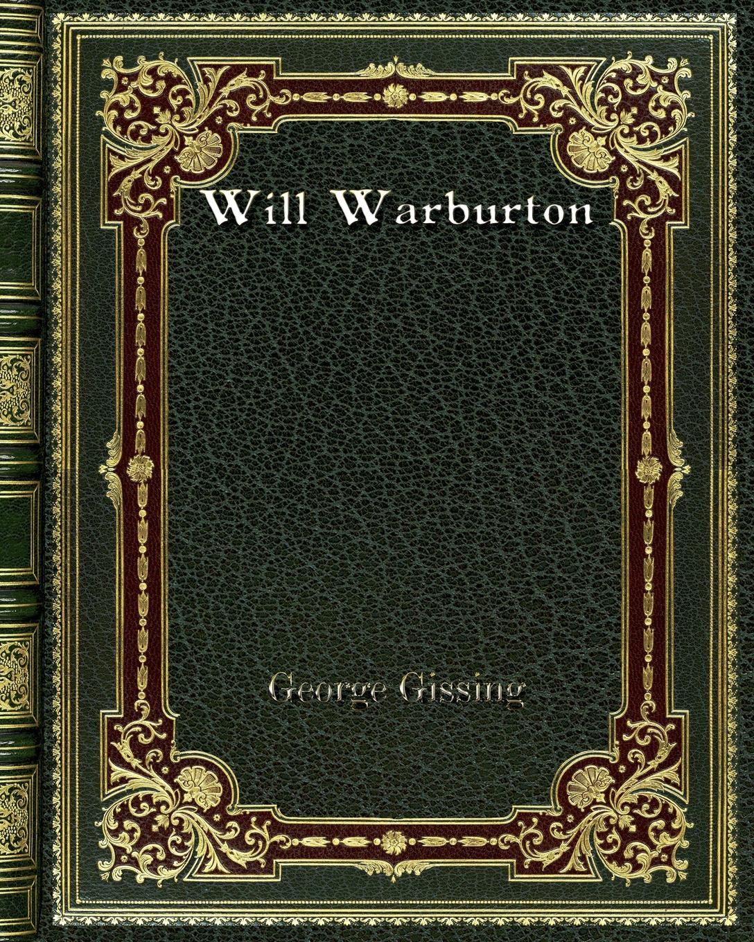 Gissing George Will Warburton gissing george born in exile