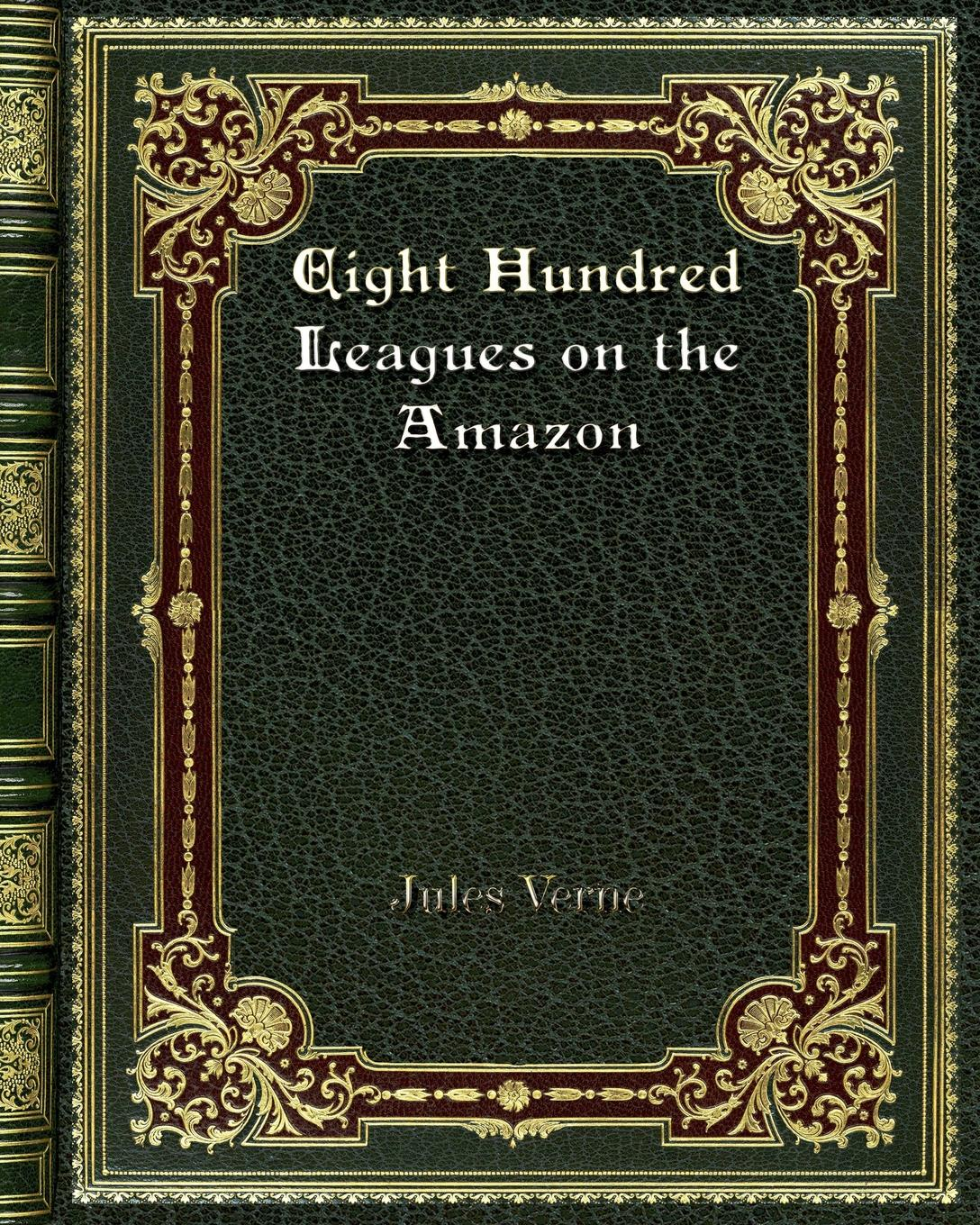 Jules Verne Eight Hundred Leagues on the Amazon jules verne round the moon