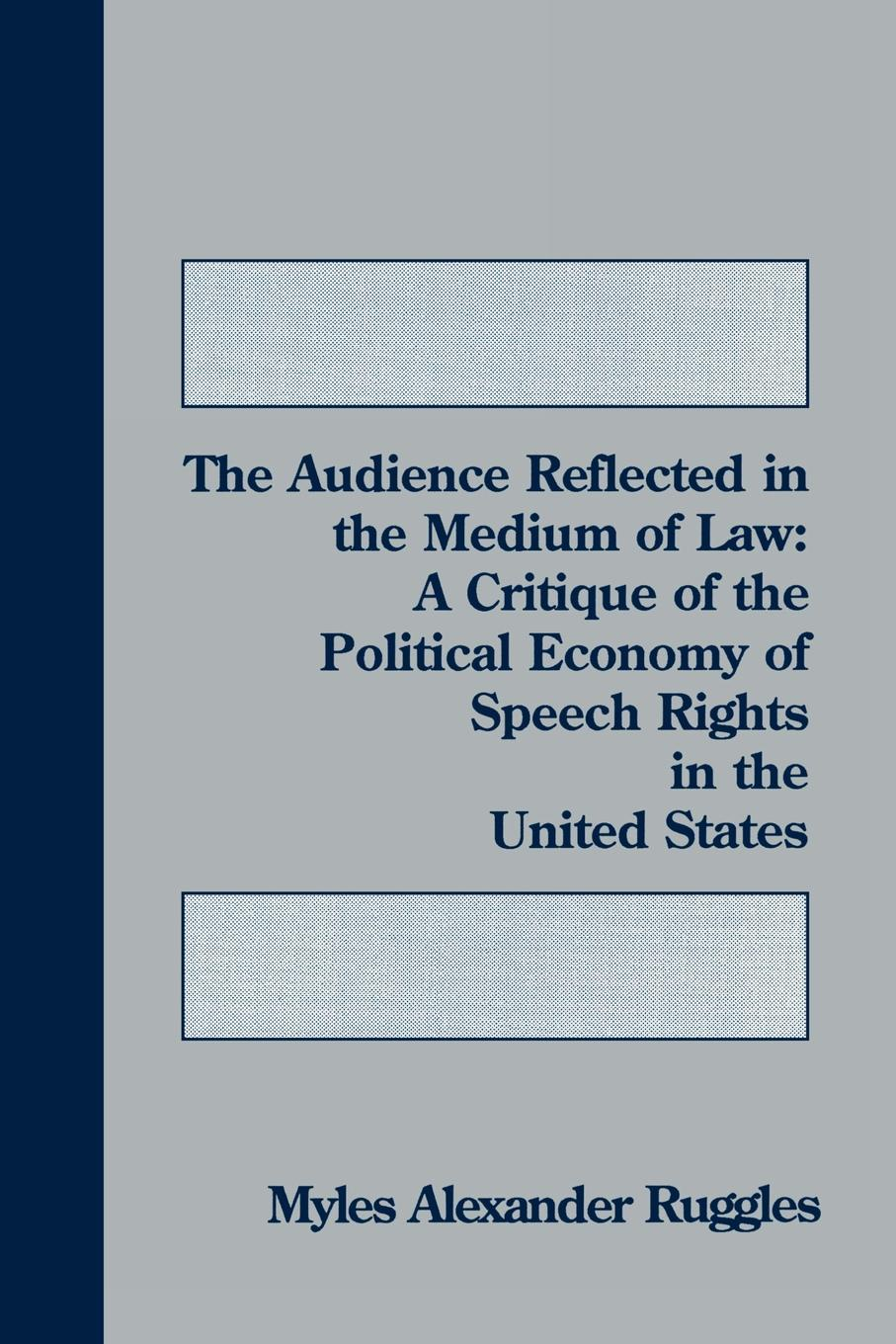 Myles Alexander Ruggles The Audience Reflected in the Medium of Law. A Critique Political Economy Speech Rights United States