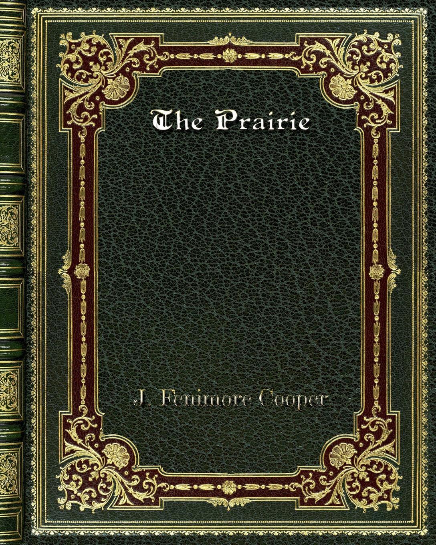 J. Fenimore Cooper The Prairie cooper j precaution