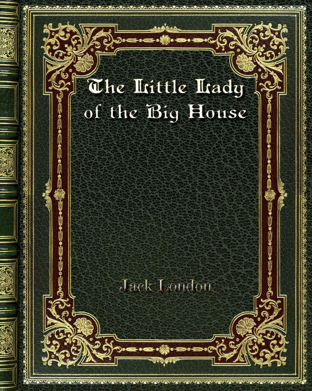 Jack London The Little Lady of the Big House jack london the call of the wild