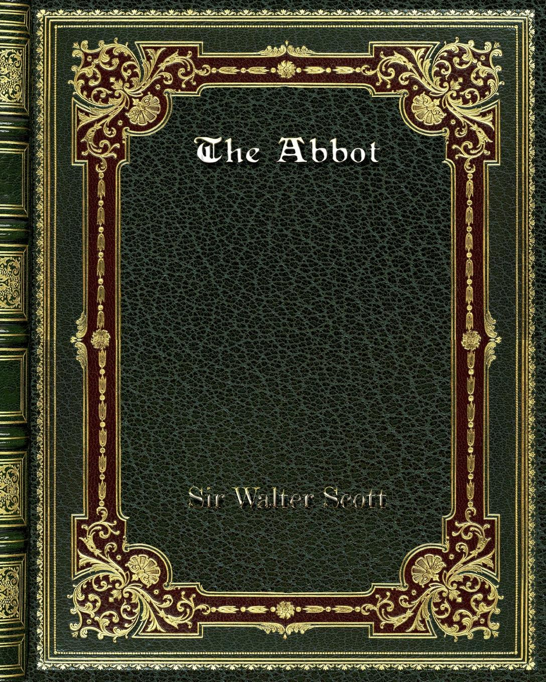 Фото - Sir Walter Scott The Abbot sir walter scott a legend of montrose by sir walter scott fiction historical literary classics