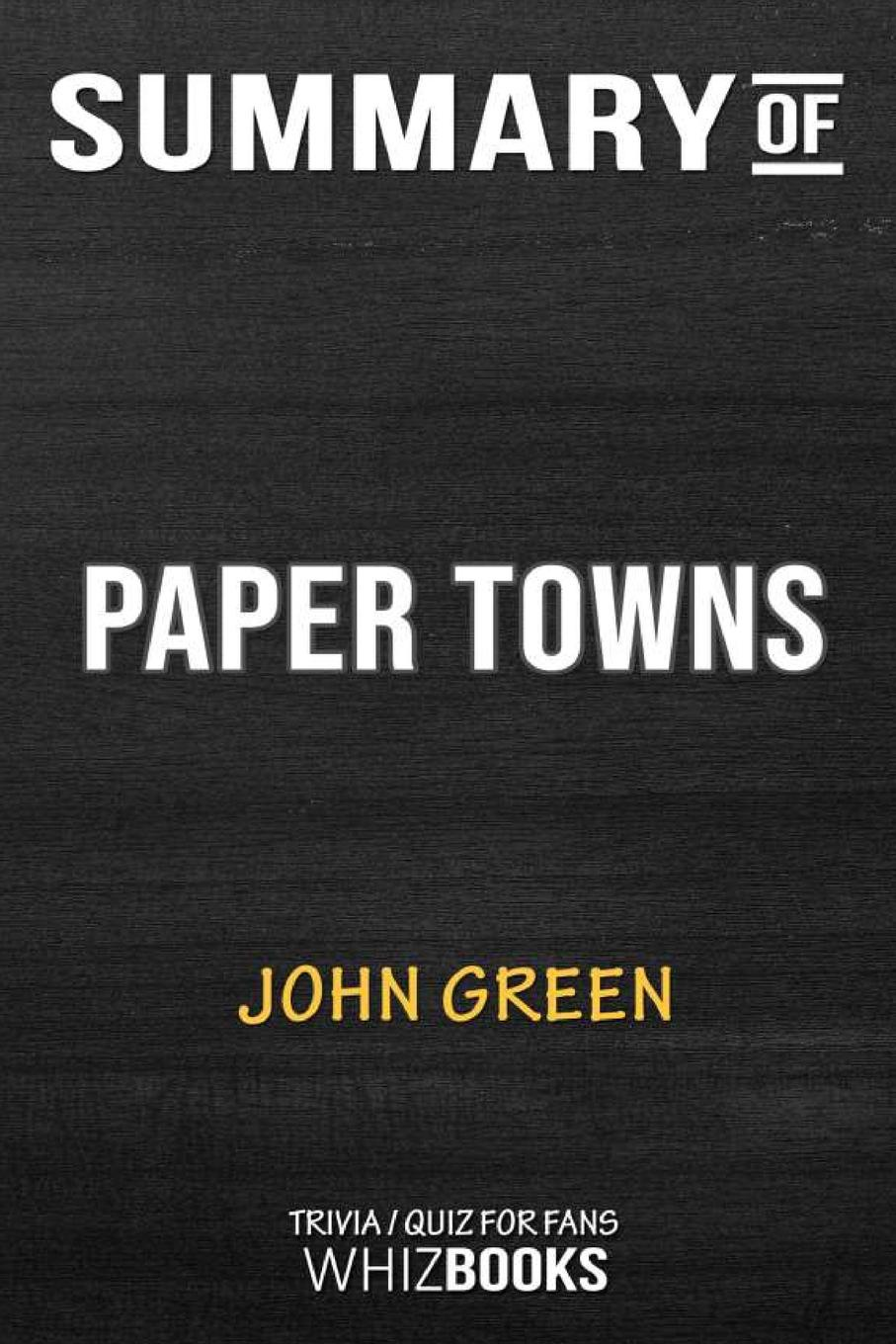 WhizBooks Summary of Paper Towns. Trivia/Quiz for Fans green j paper towns