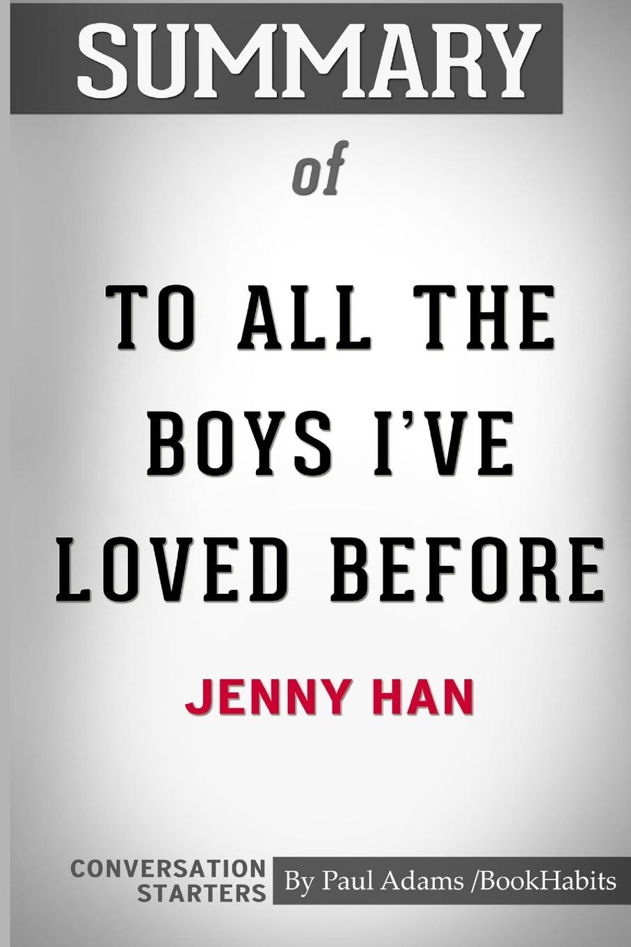 лучшая цена Paul Adams / BookHabits Summary of To All The Boys I've Loved Before by Jenny Han. Conversation Starters