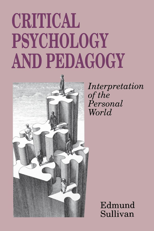 Edmund V. Sullivan Critical Psychology and Pedagogy. Interpretation of the Personal World v phillips long foundations of contemporary interpretation