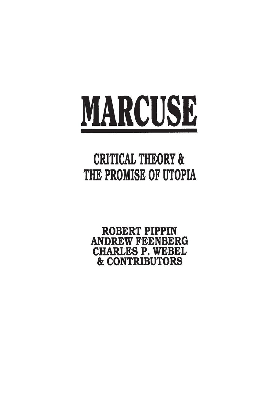 Andrew Feenberg, Robert Pippin, Charles Webel Marcuse. Critical Theory and the Promise of Utopia