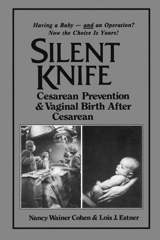 Nancy Cohen, Lois J. Estner Silent Knife. Cesarean Prevention and Vaginal Birth After (VBAC)