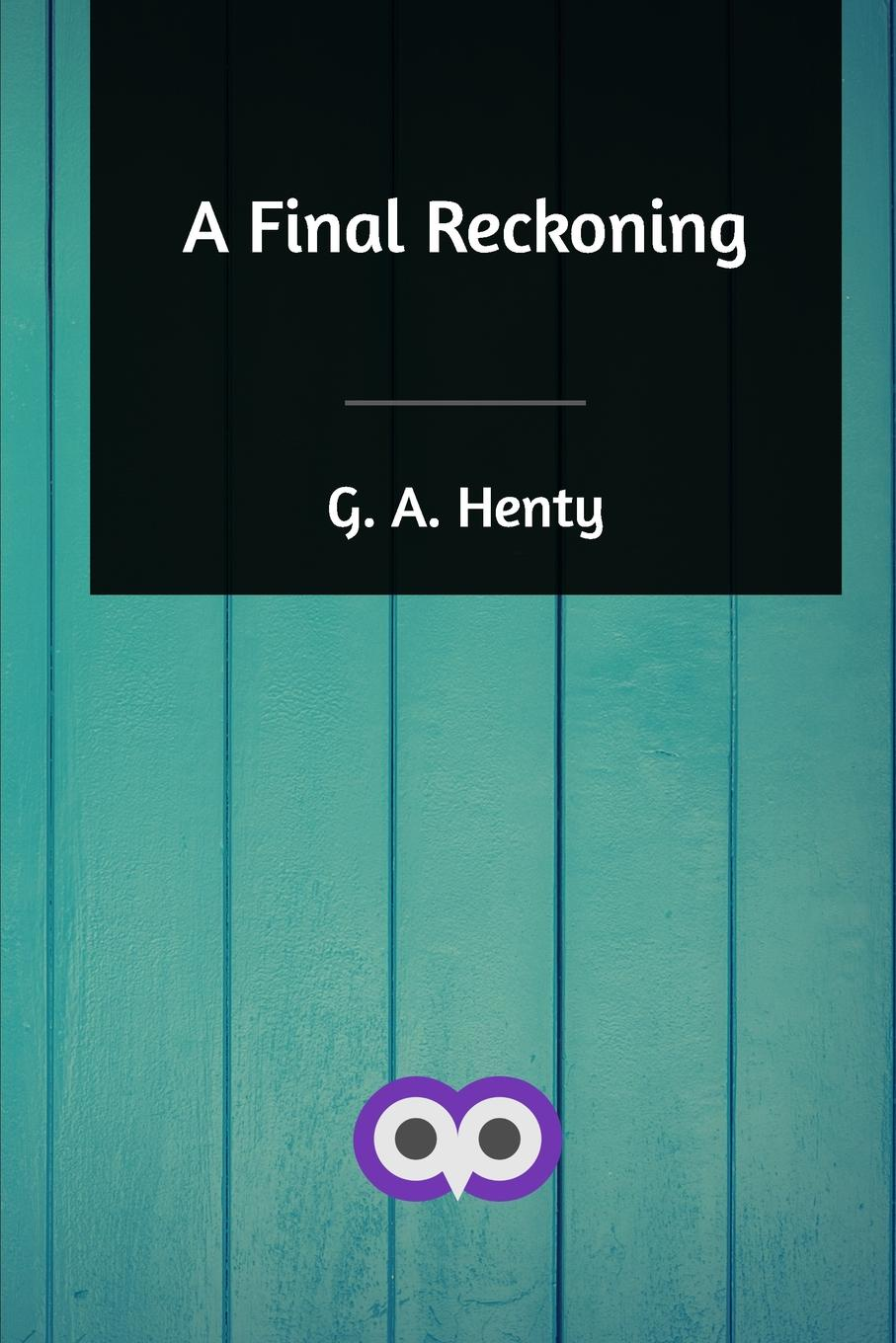 G. A. Henty A Final Reckoning i even funnier a middle school story
