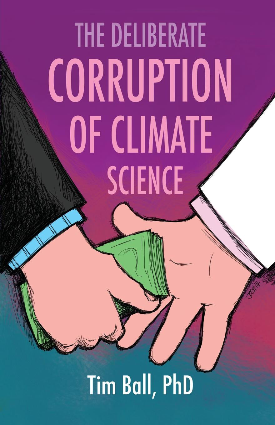Tim Ball The Deliberate Corruption of Climate Science цена 2017