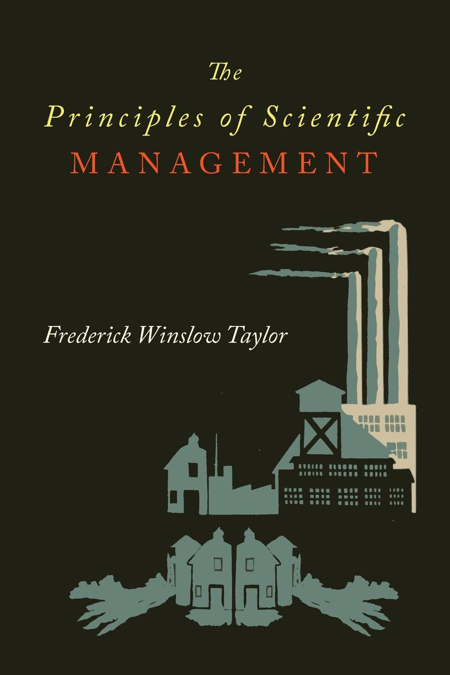 Frederick Taylor Winslow The Principles of Scientific Management marvin stephen dictionary of scientific principles