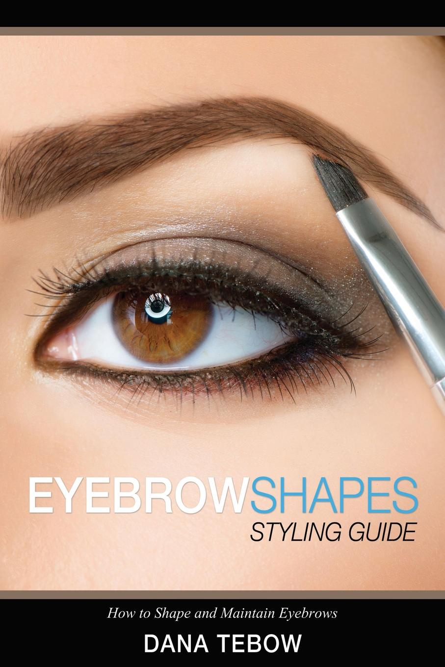 Dana Tebow Eyebrow Shapes. Styling Guide How to Shape and Maintain Eyebrows jorge cruise 8 minutes in the morning r