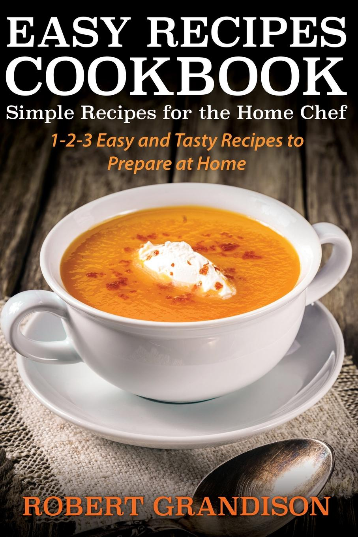 купить Robert Grandison Easy Recipes Cookbook. Simple Recipes for the Home Chef онлайн