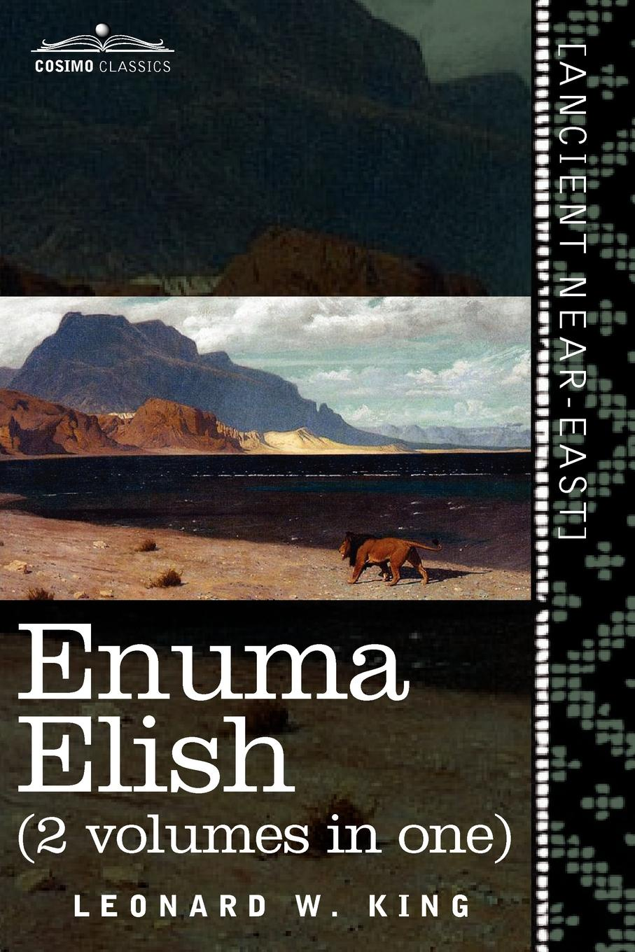 L. W. King, Leonard W. King Enuma Elish (2 Volumes in One). The Seven Tablets of Creation; The Babylonian and Assyrian Legends Concerning the Creation of the World and of Mankind kaori and the lizard king