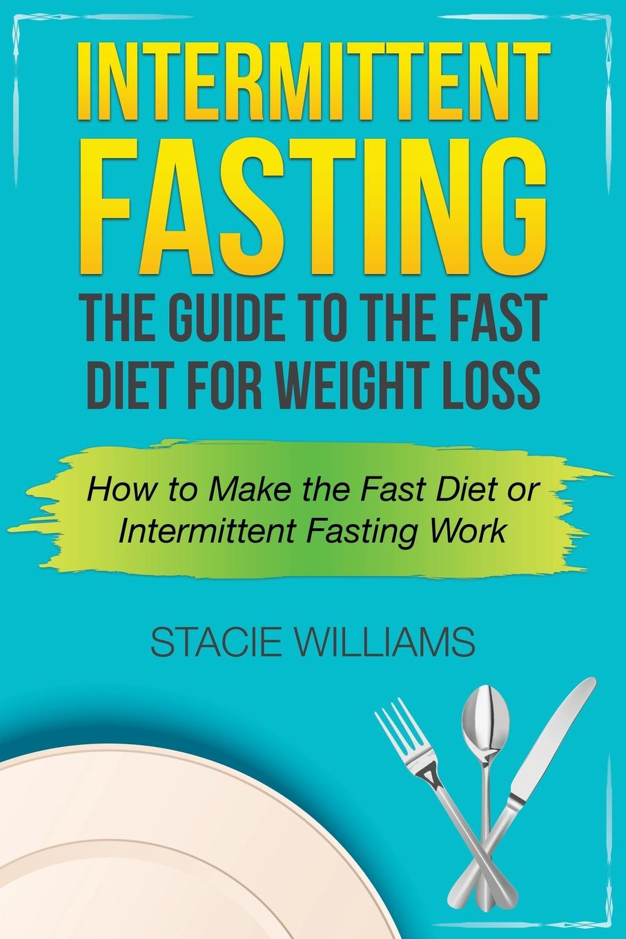 Фото - Stacie Williams Intermittent Fasting. The Guide to the Fast Diet for Weight Loss hae soo kwak nano and microencapsulation for foods