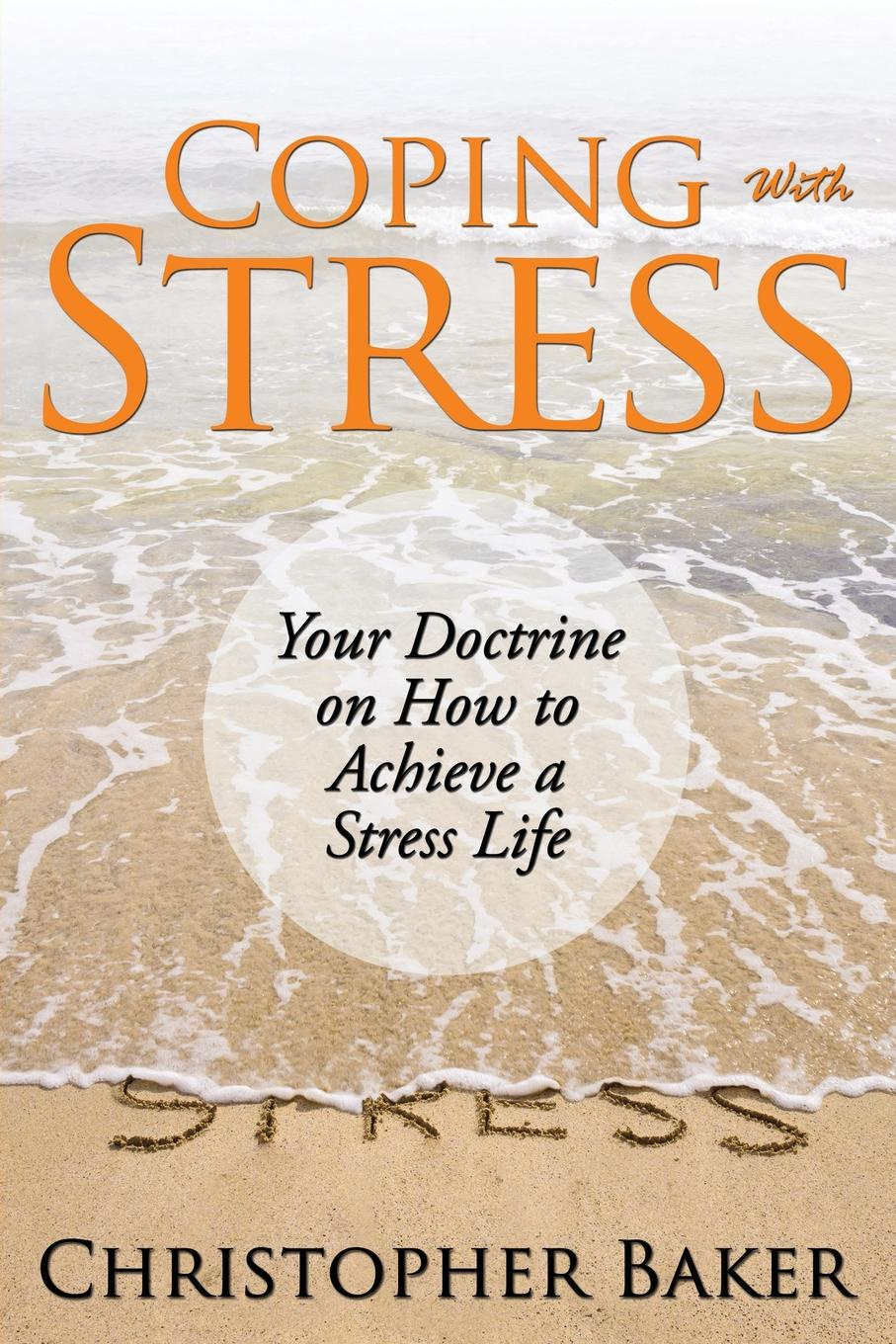 Christopher Baker Coping with Stress. Your Doctrine on How to Achieve a Stress Life frueh christopher clinician s guide to posttraumatic stress disorder