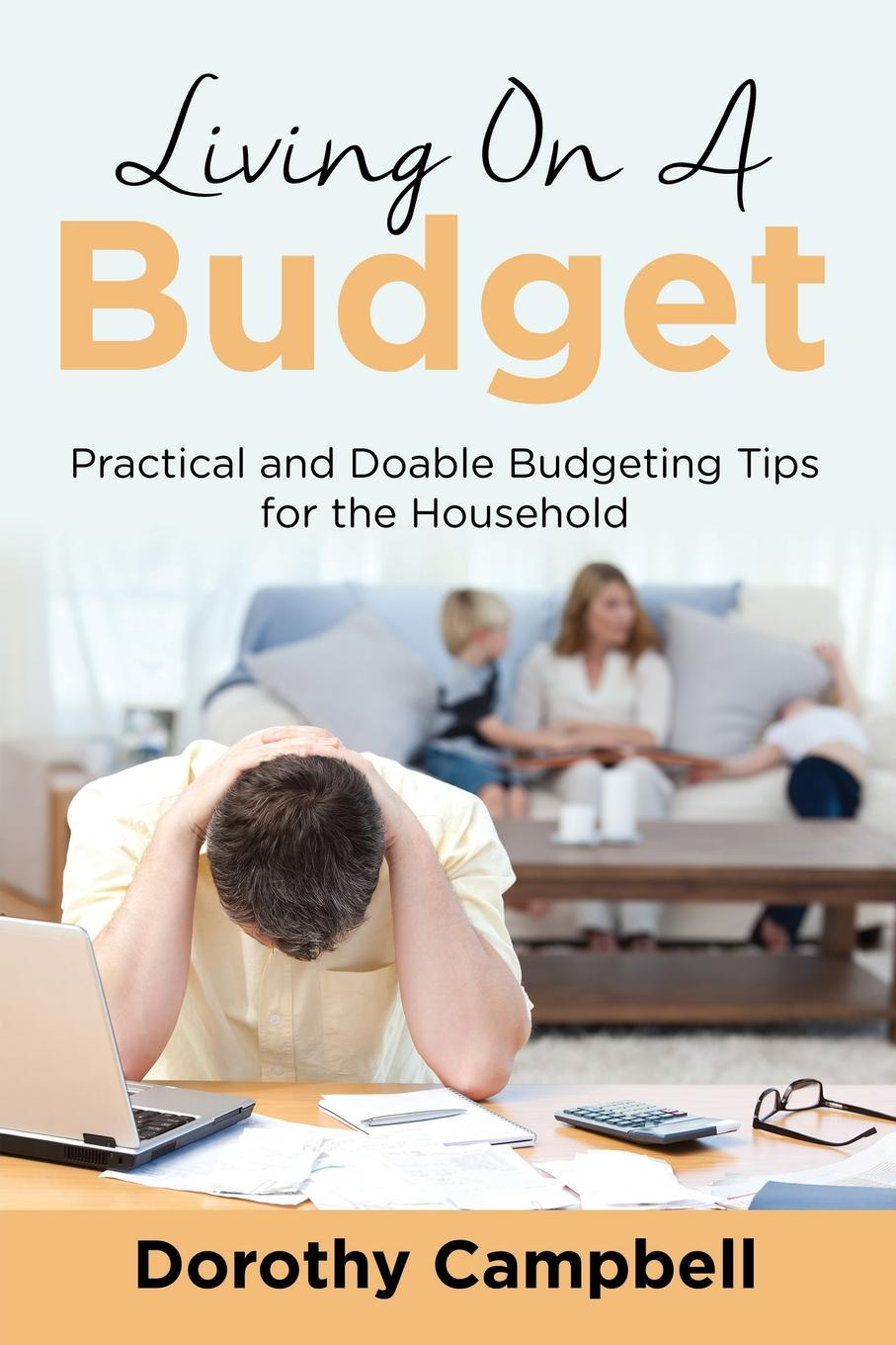 Dorothy Campbell Living On A Budget. Practical and Doable Budgeting Tips for the Household ace mccloud household hacks 150 do it yourself home improvement diy household tips that save time money