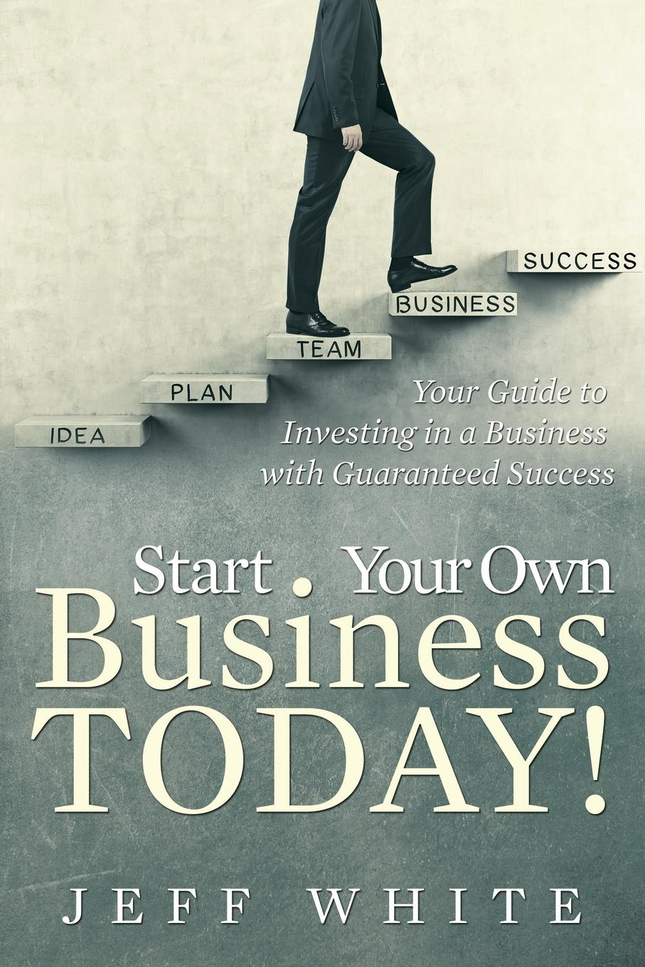 Start Your Own Business Today!. Your Guide to Investing in a Business with Guaranteed Success There are many ways to make money. Everybody knows this and everybody...