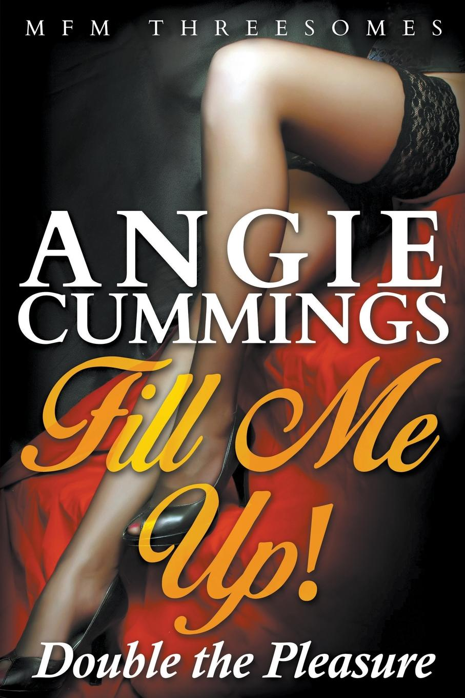 Angie Cummings Fill Me Up! Double the Pleasure (MFM Threesomes)