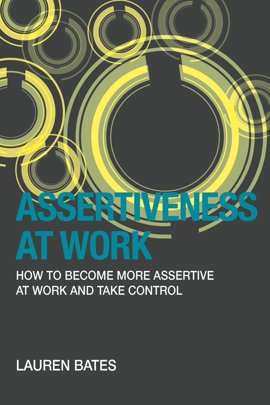Lauren Bates Assertiveness at Work How to Become More Assertive at Work and Take Control смеситель однорычажный для душа grohe eurostyle new 33635003