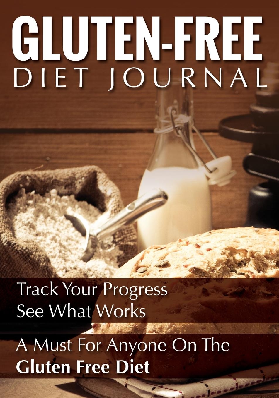 Speedy Publishing LLC Gluten-Free Diet Journal. Track Your Progress See What Works: A Must for Anyone on the Gluten Free Diet 100 a free