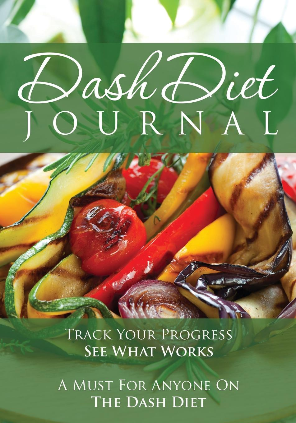Speedy Publishing LLC The Dash Diet Journal. Track Your Progress See What Works: A Must for Anyone on the