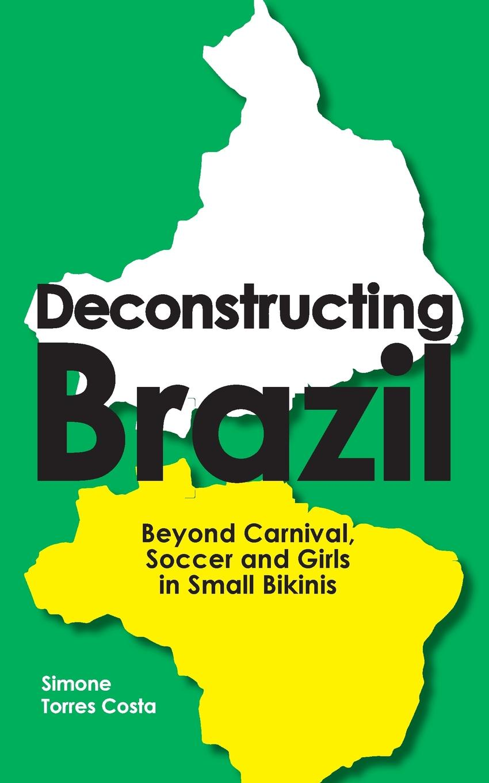 Simone Torres Costa Deconstructing Brazil. Beyond Carnival, Soccer and Girls in Small Bikinis novelty round neck brazil flag print asymmetrical dress for women