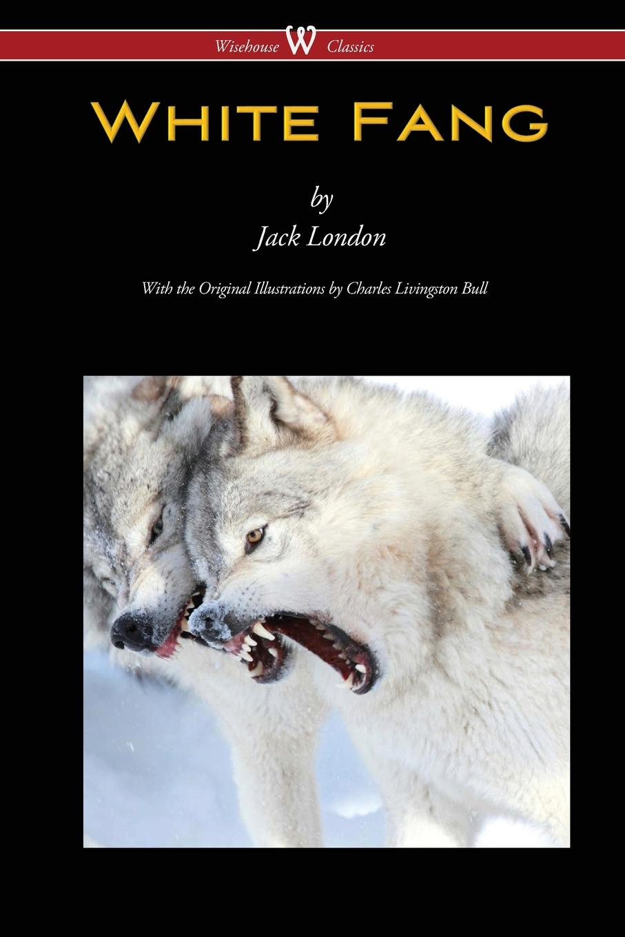 Jack London White Fang (Wisehouse Classics - with original illustrations) london jack white fang and the call of the wild