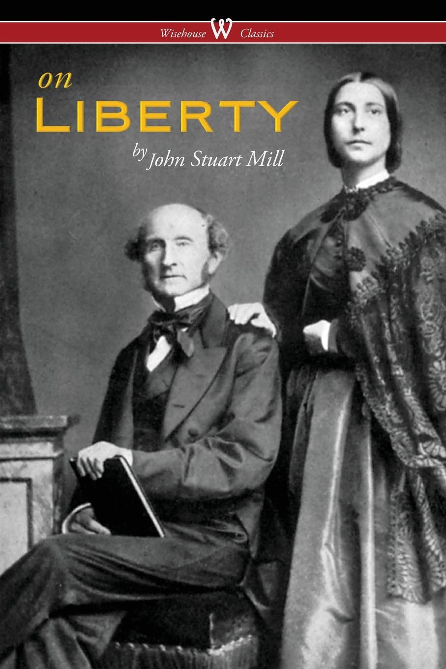 John Stuart Mill On Liberty (Wisehouse Classics - The Authoritative Harvard Edition 1909) frederic kenyon brown through the mill the life of a mill boy
