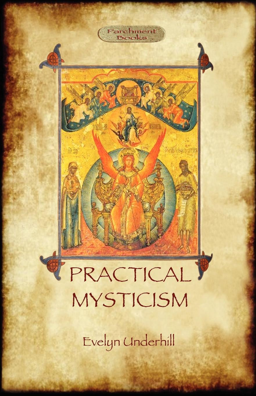 Evelyn Underhill Practical Mysticism - A Little Book for Normal People (Aziloth Books) evelyn underhill the complete christian mystic a practical step by step guide for awakening to the presence of god