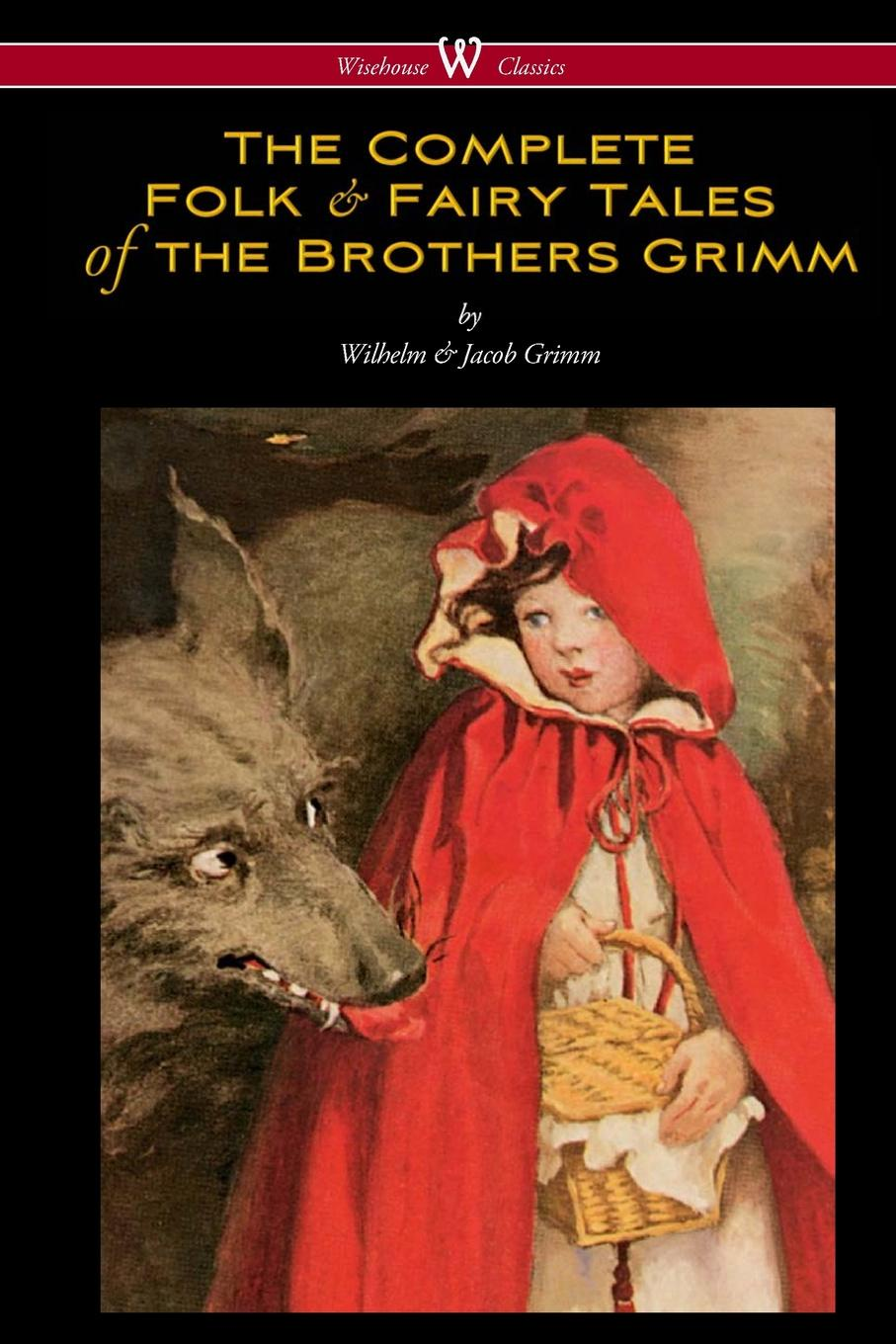 Wilhelm Grimm, Jacob Grimm The Complete Folk & Fairy Tales of the Brothers Grimm (Wisehouse Classics - The Complete and Authoritative Edition) jacobs j english fairy tales