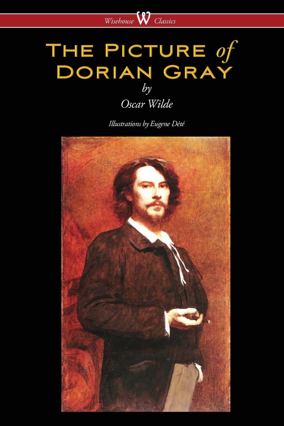 Oscar Wilde The Picture of Dorian Gray (Wisehouse Classics - with original illustrations by Eugene Dete) o wilde the picture of dorian gray
