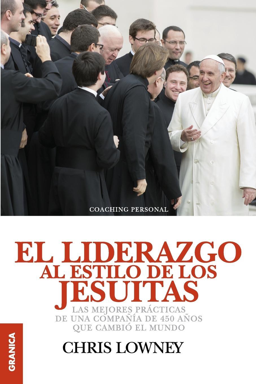 лучшая цена Chris Lowney El Liderazgo Al Estilo de Los Jesuitas. Las mejores practicas de una compania de 450 anos que cambio el mundo