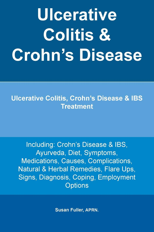 APRN. Susan Fuller Ulcerative Colitis & Crohn's Disease. Ulcerative Colitis, Crohn's Disease & IBS Treatment Including. Crohn's Disease & IBS, Ayurveda, Diet, Symptoms, Medications, Causes, Complications, Natural & Herbal Remedies, Flare Ups, Signs, Diagnosis, Copin... kanchan ganda dentist s guide to medical conditions medications and complications