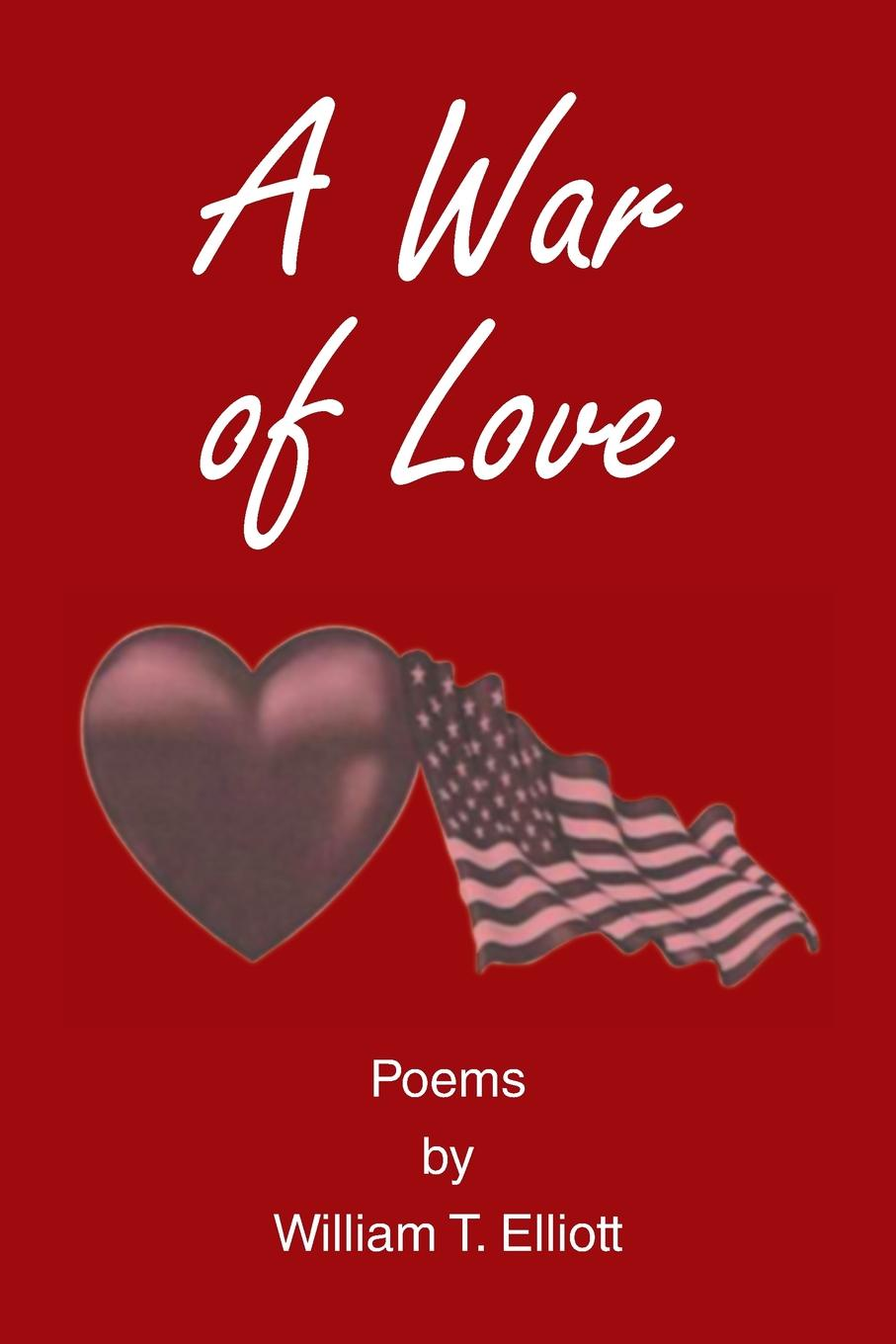 William Elliott A War of Love. Poems by T.