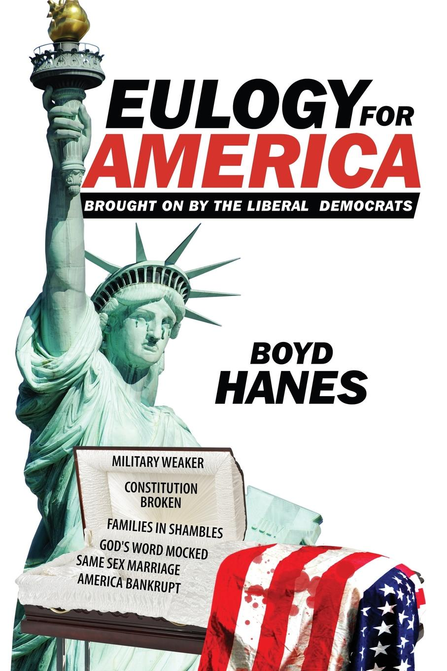 Boyd Hanes Eulogy for America. Brought on by the Liberal Democrats
