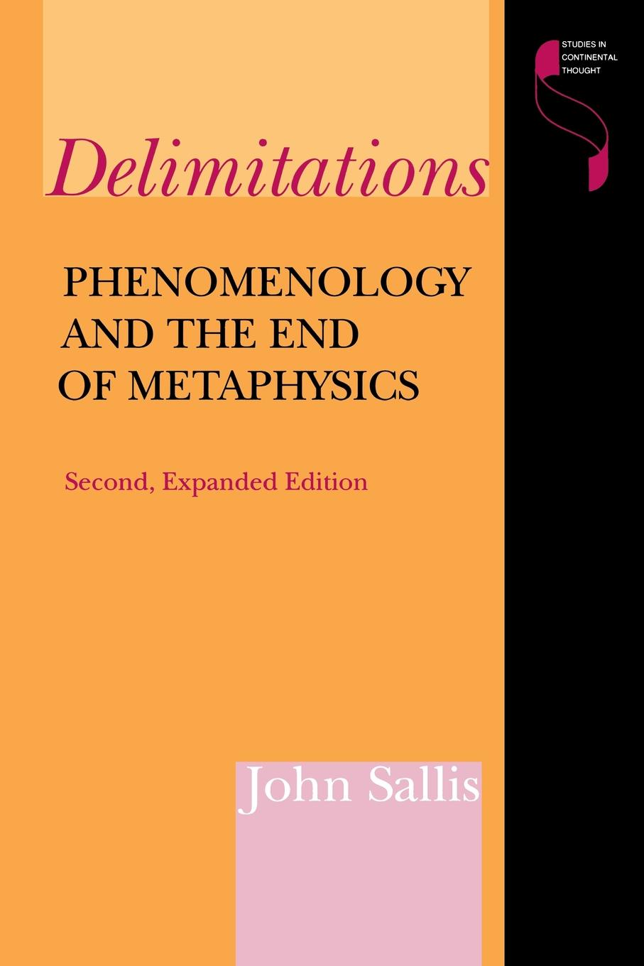 John Sallis Delimitations, Second Expanded Edition. Phenomenology and the End of Metaphysics anthony j steinbock phenomenology and mysticism the verticality of religious experience
