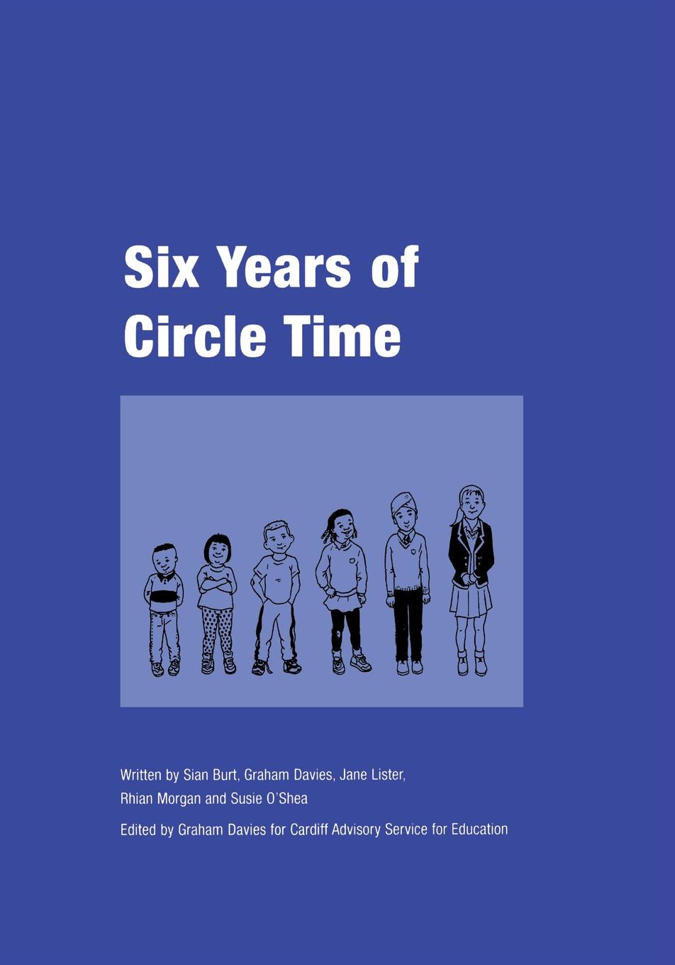 Sian Burt, Graham Davies, Jane Lister Six Years of Circle Time. A Developmental Primary Curriculum - Produced by a Group of Teachers in Cardiff