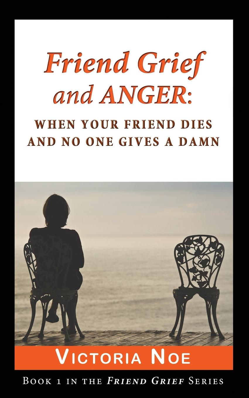лучшая цена Victoria Noe Friend Grief and Anger. : When Your Friend Dies and No One Gives a Damn