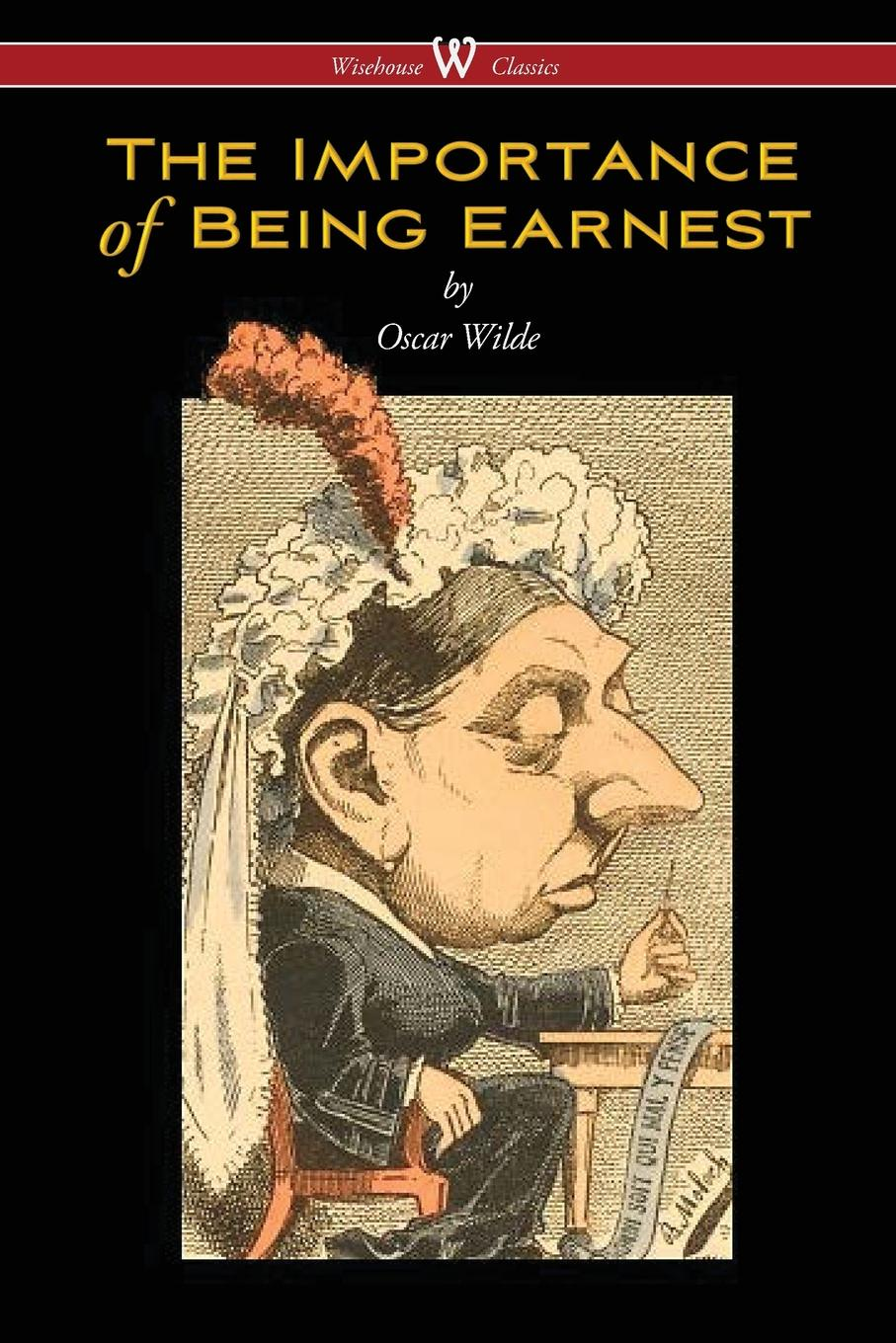 Oscar Wilde The Importance of Being Earnest (Wisehouse Classics Edition) oscar wilde the ballad of reading gaol a poetry