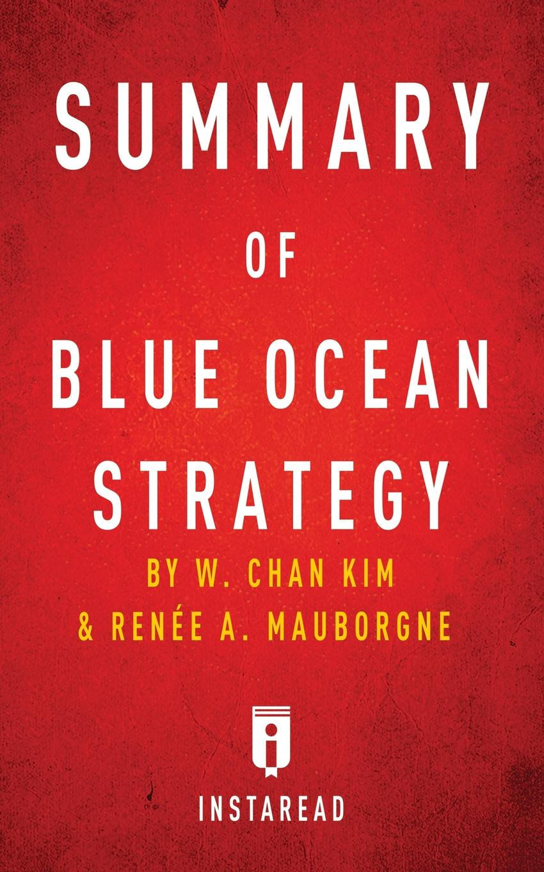 Instaread Summaries Summary of Blue Ocean Strategy. by W. Chan Kim and Renee A. Mauborgne . Includes Analysis a spool of blue thread