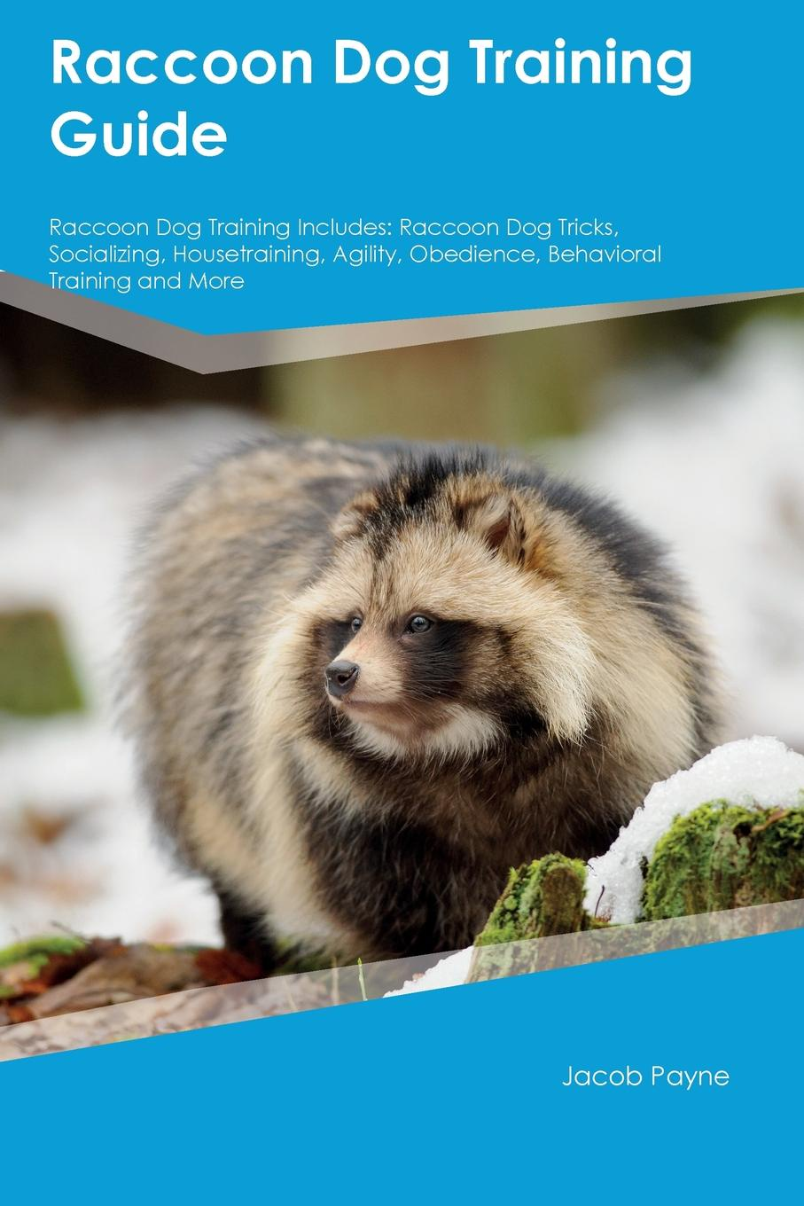 Justin Stewart Raccoon Dog Training Guide Includes. Tricks, Socializing, Housetraining, Agility, Obedience, Behavioral and More