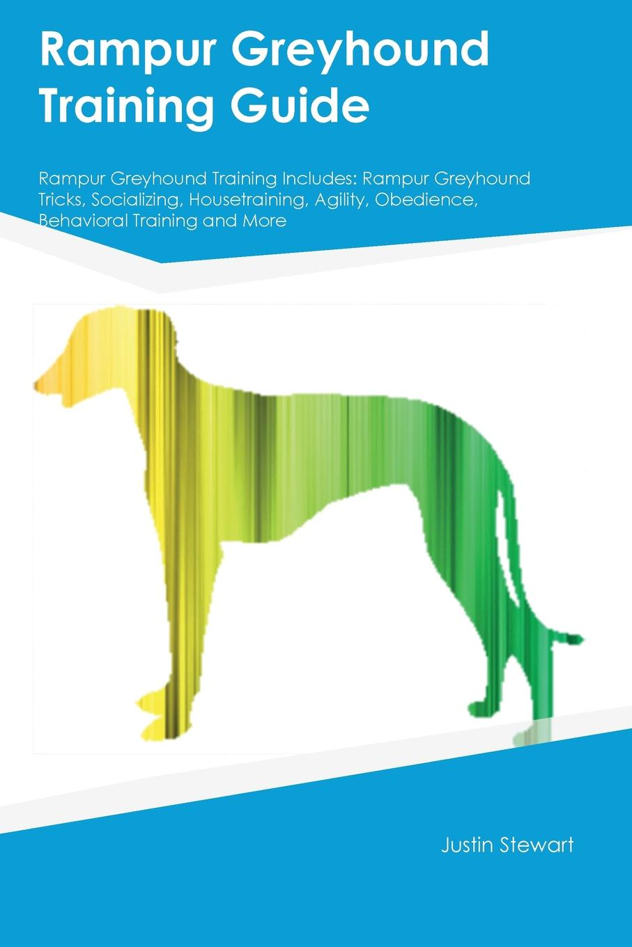 Rampur Greyhound Training Guide Rampur Greyhound Training Includes. Rampur Greyhound Tricks, Socializing, Housetraining, Agility, Obedience, Behavioral Training and More