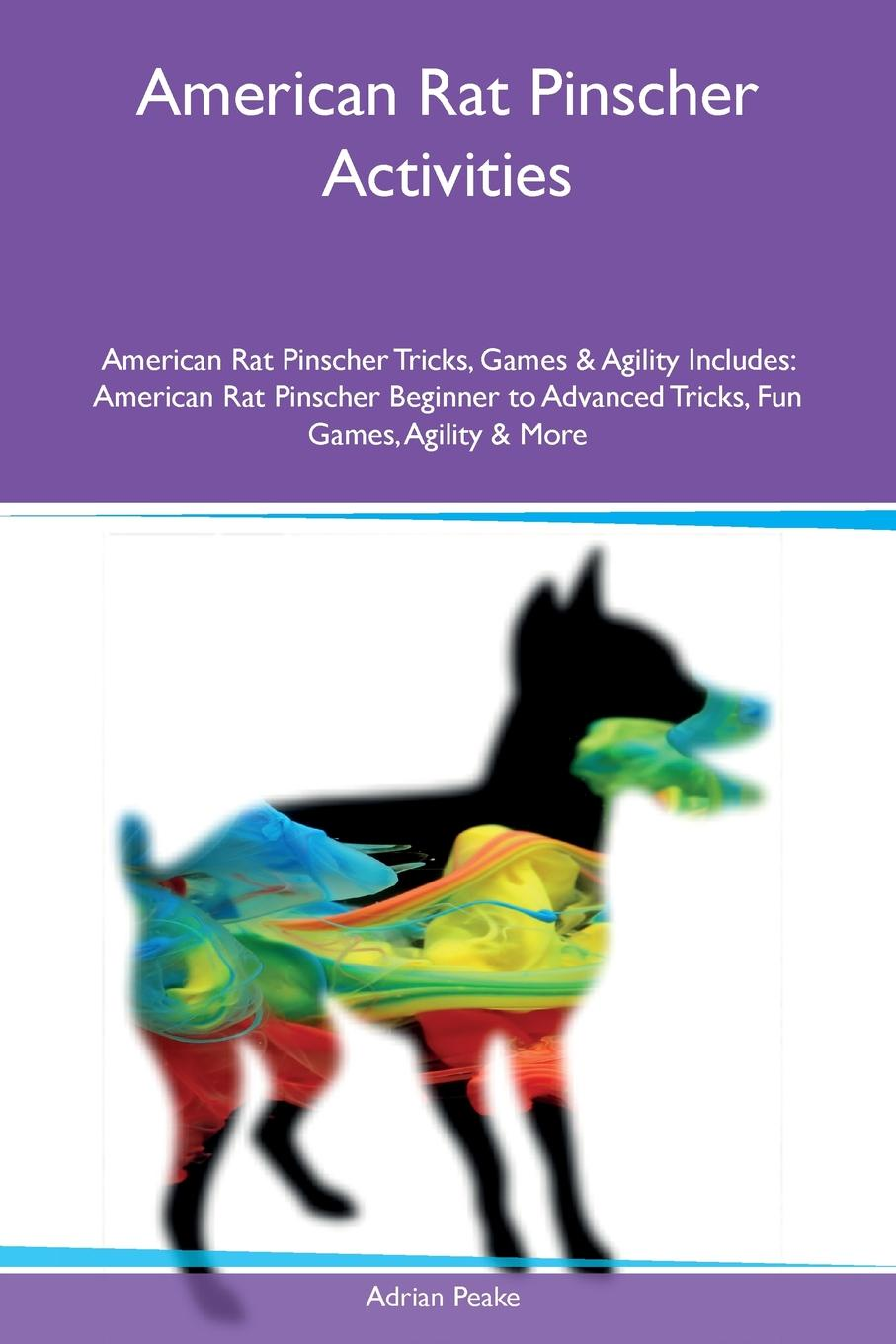 Adrian Peake American Rat Pinscher Activities American Rat Pinscher Tricks, Games & Agility Includes. American Rat Pinscher Beginner to Advanced Tricks, Fun Games, Agility & More the rat brain in stereotaxic coordinates