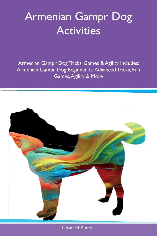 Leonard Butler Armenian Gampr Dog Activities Armenian Gampr Dog Tricks, Games & Agility Includes. Armenian Gampr Dog Beginner to Advanced Tricks, Fun Games, Agility & More sayat nova selected poems in armenian cd